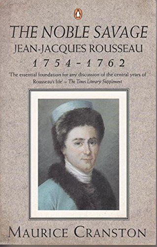 9780140139891: The Noble Savage: Jean-Jacques Rousseau, 1754-62