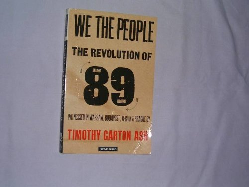 9780140140231: We the People: Revolution of '89 Witnessed in Warsaw, Budapest, Berlin and Prague (Granta Paperbacks)