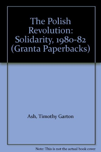 Polish Revolution (Granta Paperbacks) (0140140379) by Timothy Garton Ash