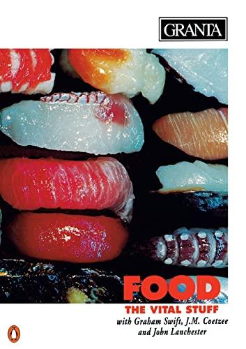 9780140141139: Food, the Vital Stuff (Granta: The Magazine of New Writing)
