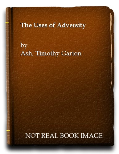 The Uses of Adversity: Essays on the Fate of Central Europe (0140142029) by Timothy Garton Ash