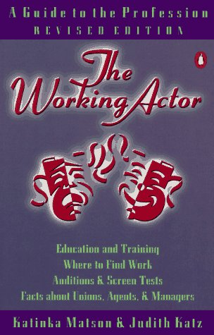 The Working Actor: A Guide to the Profession, Revised Edition: Matson, Katinka; Katz, Judith