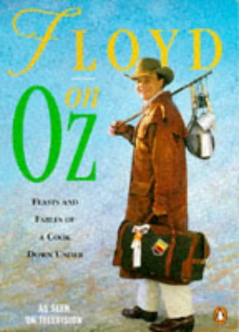 9780140144482: Floyd on Oz: Feasts and Fables of a Cook Down Under
