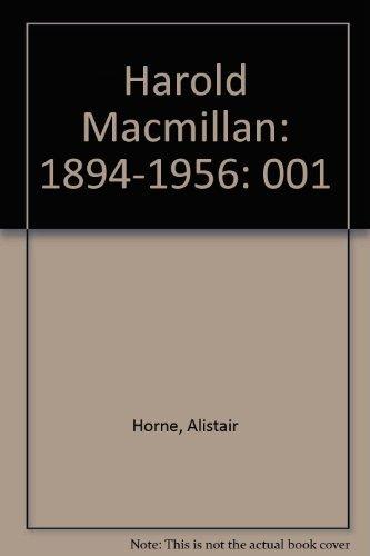 Harold Macmillan : Volume 1: 1894-1956 by Horne, Alistair: Sir Alistair Horne