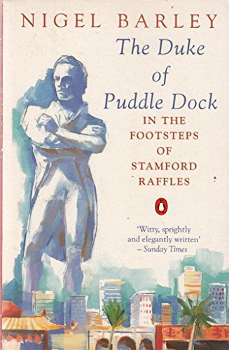 The Duke of Puddledock: Travels in the Footsteps of Stamford Raffles (Penguin Travel Library): ...