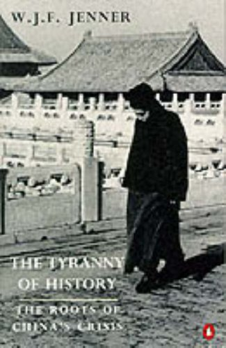 The Tyranny of History: The Roots of China's Crisis (Penguin History) (0140146776) by Jenner, W. J. F.