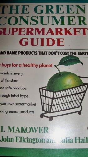 The Green Consumer Supermarket Shopping Guide: Makower, Joel; Elkington,