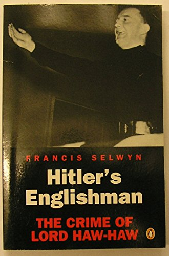 Hitler's Englishman: Crime of Lord Haw-Haw: FRANCIS SELWYN
