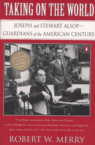 9780140149845: Taking on the World: Joseph and Stewart Alsop, Guardians of the American Century