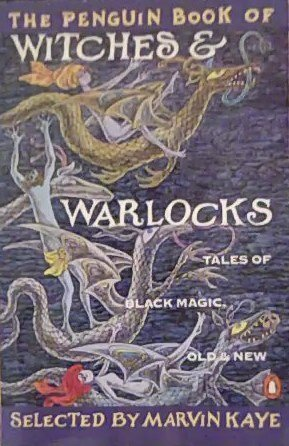 The Penguin Book of Witches and Warlocks: Tales of Black Magic, Old and New: Marvin Kaye (Editor)