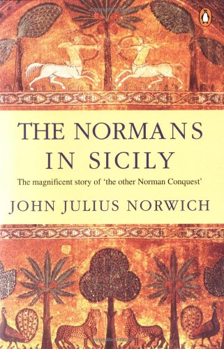 9780140152128: The Normans in Sicily: The Normans in the South, 1016-1130 and the Kingdom in the Sun, 1130-1194