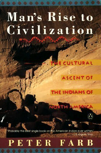 Man's Rise to Civilization: The Cultural Ascent of the Indians of North America (0140153233) by Peter Farb