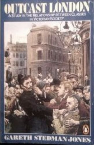 9780140153606: Outcast London: Study in the Relationship Between Classes in Victorian Society (Penguin History)