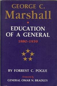 George C. Marshall: Education of a General 1880-1939: Pogue, Forrest C.