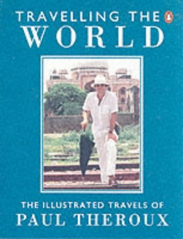 9780140154764: Travelling the World: The Illustrated Travels of Paul Theroux
