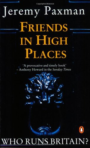9780140156003: Friends in High Places: Who Runs Britain? [ Peguin Paperback ]