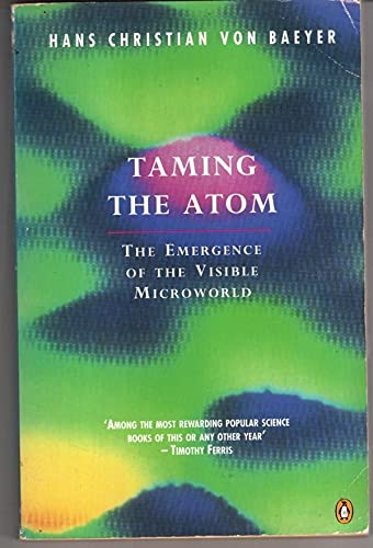9780140156218: Taming the Atom: The Emergence of the Visible Microworld (Penguin science)