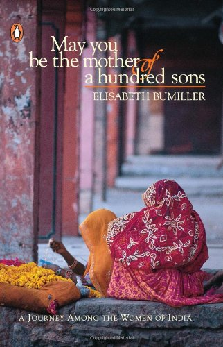 MAY YOU BE THE MOTHER OF A HUNDRED SONS; A JOURNEY AMONG THE WOMEN OF INDIA