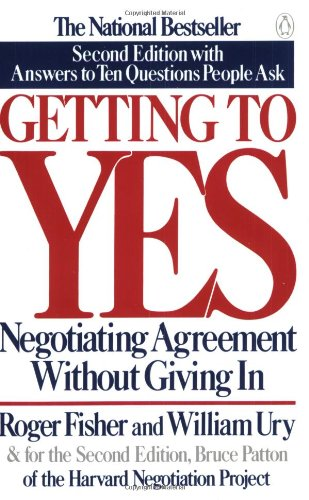 Getting to Yes: Negotiating Agreement Without Giving: Fisher, Roger; Ury,