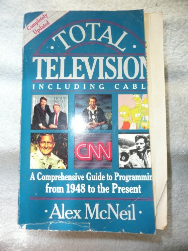 Total Television: A Comprehensive Guide to Programming from 1948 to the Present: McNeil, Alex