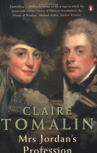 Mrs Jordan's Profession: The Story of a Great Actress and a Future King: Claire Tomalin