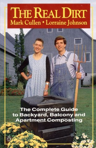 Real Dirt : The Composting Guide to: Cullen, Mark; Johnson,