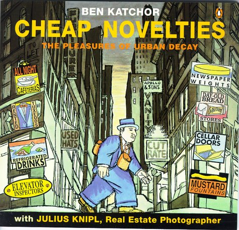 9780140159974: Cheap Novelties: The Pleasures of Urban Decay, with Julius Knipl, Real Estate Photographer