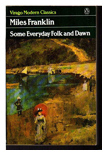 Some Everyday Folk and Dawn (Virago modern classics): Miles Franklin