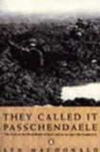 9780140165098: They Called it Passchendaele: The Story of the Battle of Ypres and of the Men Who Fought in it