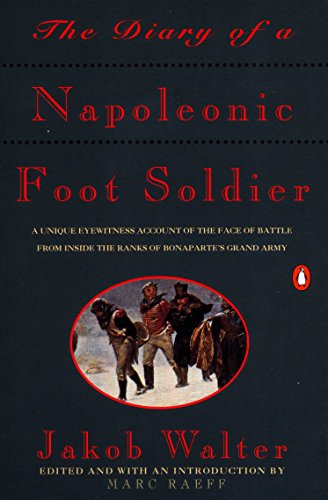 9780140165593: The Diary of a Napoleonic Foot Soldier: A Unique Eyewitness Account of the Face of Battle from Inside the Ranks of Bonaparte's Grand Army