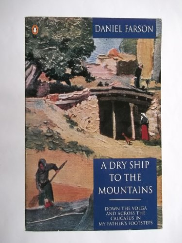 9780140166590: A Dry Ship to the Mountains: Down the Volga and Across the Caucasus - In My Father's Footsteps