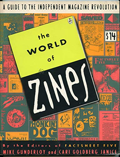 The World of Zines: A Guide to: Gunderloy, Mike, Janice,