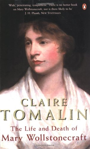 The Life and Death of Mary Wollstonecraft: Revised Edition: Tomalin, Claire