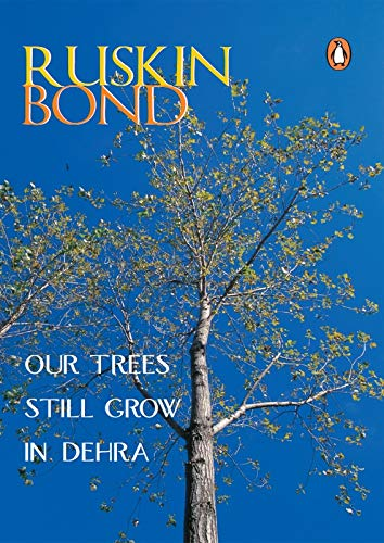 Our Trees Still Grow in Dehra: Ruskin Bond