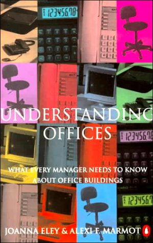 Understanding Offices: What Every Manager Needs to: Eley, Joanna, Marmot,