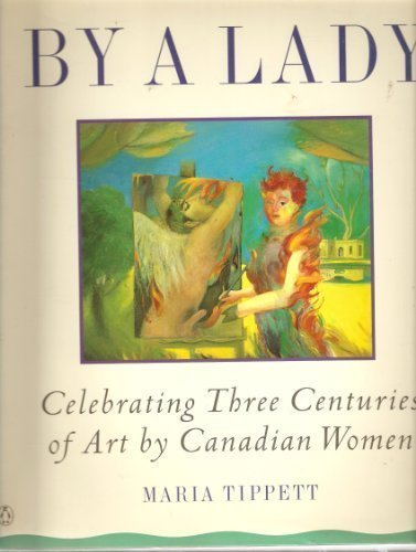 9780140169553: By a Lady : Celebrating Three Centuries of Art by Canadian Women