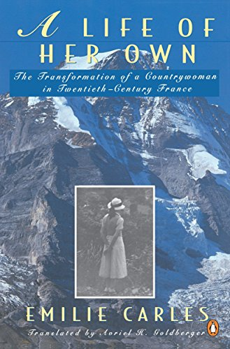 A Life of Her Own: The Transformation of a Countrywoman in 20th-Century France: Emilie Carles, ...