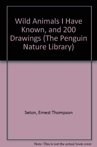 9780140170054: Wild Animals I Have Known, and 200 Drawings (The Penguin Nature Library)
