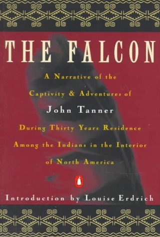 9780140170221: The Falcon: A Narrative of the Captivity and Adventures of John Tanner (Nature Library, Penguin)