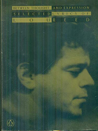 9780140170702: Between Thought and Expression: Selected Lyrics of Lou Reed