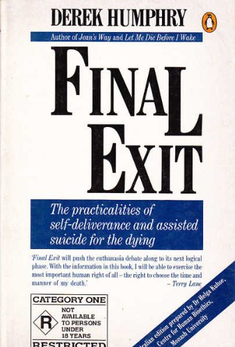 9780140171303: Final Exit : The Practicalities of Self-Deliverance and Assisted Suicide for the Dying