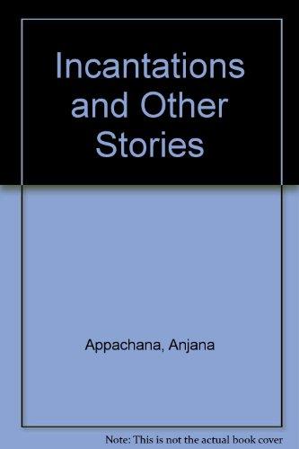 Incantations and Other Stories: Appachana, Anjana