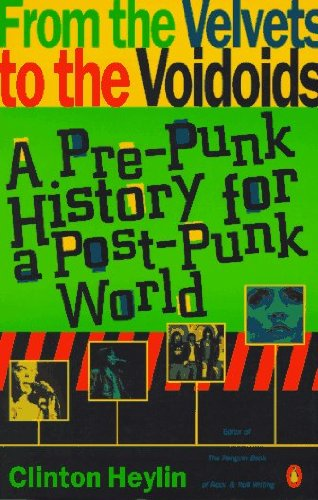 9780140173055: From the Velvets to the Voidoids: A Pre-Punk History For the Post-Punk World