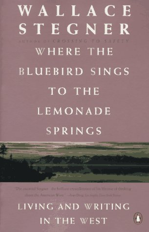 Where the Bluebird Sings to the Lemonade Springs: Living and Writing in the West (9780140174021) by Wallace Stegner