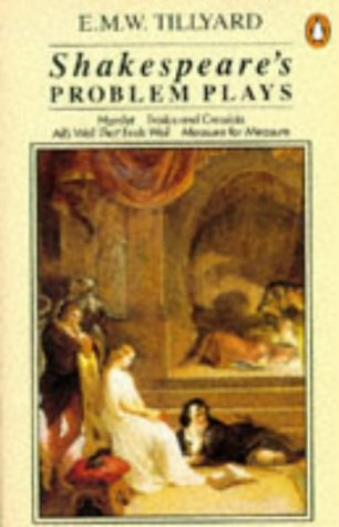 "Shakespeare's Problem Plays: "" Hamlet "" , "" Troilus and Cressida "" , "" All's Well That Ends Well "" , "" Measure for Measure "" (Penguin Literary Criticism) (0140175776) by E.M.W. Tillyard"