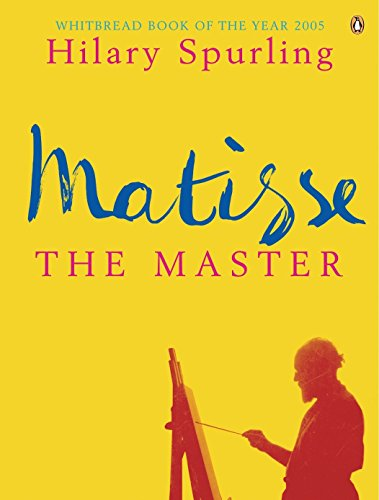 Matisse the Master: A Life of Henri: Hilary Spurling