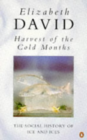 Harvest of the Cold Months: Social History of Ice and Ices (Penguin Cookery Library): Elizabeth ...
