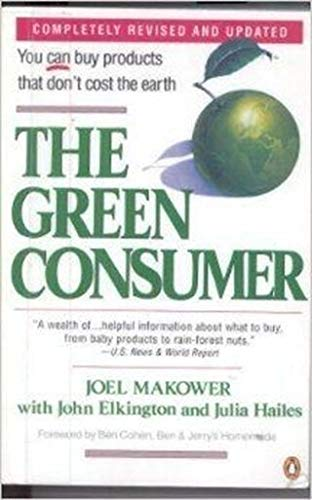The Green Consumer: Revised Edition (A Tilden Press Book) (0140177116) by Makower, Joel; Elkington, John; Hailes, Julia