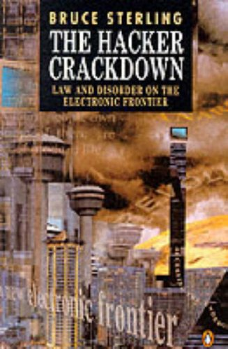 9780140177343: The Hacker Crackdown: Law and Disorder on the Electronic Frontier