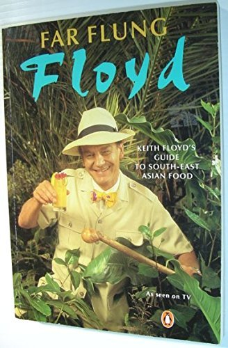 9780140177411: Far Flung Floyd: Keith Floyd's Guide to South-East Asian Food